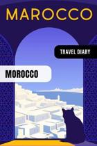 Morocco Travel Diary: Guided Journal Log Book To Write Fill In - 52 Famous Traveling Quotes, Daily Agenda Time Table Planner - Travelers Vac