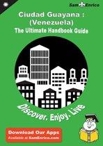 Ultimate Handbook Guide to Ciudad Guayana : (Venezuela) Travel Guide