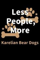 Less People, More Karelian Bear Dogs: Journal (Diary, Notebook) Funny Dog Owners Gift for Karelian Bear Dog Lovers