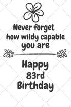 Never forget how wildly capable you are Happy 83rd Birthday: 83 Year Old Birthday Gift Journal / Notebook / Diary / Unique Greeting Card Alternative