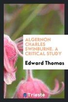 Algernon Charles Swinburne. a Critical Study