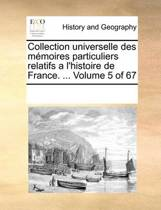 Collection Universelle Des Memoires Particuliers Relatifs A L'Histoire de France. ... Volume 5 of 67
