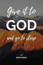 Give it to God and go to sleep - Gebetstagebuch: Christliches Notizbuch, Gebetstagebuch f�r den Gottesdienst und Bibel Notizen. Auch als Stille Zeit J