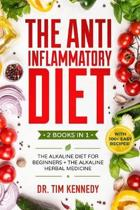 The Anti Inflammatory Diet: 2 BOOKS IN 1 - The Alkaline Diet for Beginners + The Alkaline Herbal Medicine - How to Reduce Inflammation Naturally w