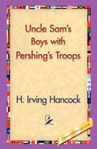 Uncle Sam's Boys with Pershing's Troops