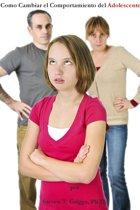 Como Cambiar el Comportamiento del Adolescente