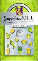 Superfoods Hacks: 15 Simple Practical Hacks to Get Healthy and Stay Healthy with Superfoods