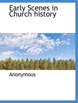 Early Scenes in Church History