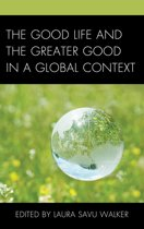 The Good Life and the Greater Good in a Global Context