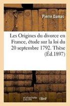 Facult� de Droit de Bordeaux. Les Origines Du Divorce En France, �tude Historique Sur La Loi