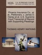 Phoenix Insurance Co., Et Al., Petitioners, V. James D. Haney Et Al. U.S. Supreme Court Transcript of Record with Supporting Pleadings