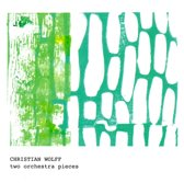 Christian Wolff: Two Orchestra Pieces
