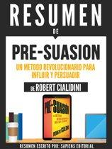 Resumen De ''Pre-Suasion: Un Metodo Revolucionario Para Influir Y Persuadir - De Robert Cialdini''