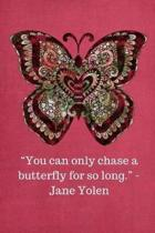 You Can Only Chase a Butterfly for So Long -Jane Yolen