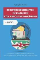 30 Kurzgeschichten in Englisch f�r absolute Anf�nger: Erweitern Sie Ihr Englisch-Vokabular durch Lesen und H�ren von Kurzgeschichten