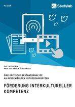 Forderung Interkultureller Kompetenz. Eine Kritische Bestandsanalyse an Ausgewahlten Methodenansatzen