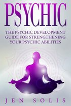 Psychic: The Psychic Development Guide for Strengthening Your Psychic Abilities