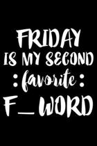 Friday Is My Second Favorite F_ Word: Funny Planner For Work, Daily & Weekly Organizer, Sarcastic Notebook, Office Humor. Journal For Colleagues, Co-W