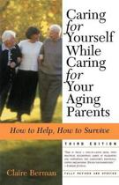 Caring for Yourself While Caring for Your Aging Parents, Third Edition