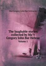 The Laughable Stories Collected by Mâr Gregory John Bar Hebrae Volume 1