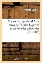 Voyage Aux Grottes d'Arcy Suivi de Po�sies Fugitives Et de Pens�es D�tach�es