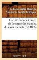 L'Art de Donner � Diner, de D�couper Les Viandes, de Servir Les Mets, (�d.1828)