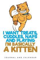 I Want Treats, Cuddles, Naps And Playing I'm Basically A Kitten