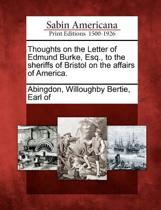 Thoughts on the Letter of Edmund Burke, Esq., to the Sheriffs of Bristol on the Affairs of America.