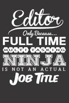 Editor Only Because... Full Time Multitasking Ninja Is Not an Actual Job Title