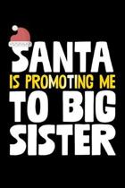 Santa Is Promoting Me To Big Sister: College Ruled Lined Writing Notebook Journal, 6x9, 120 Pages
