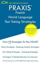 PRAXIS French World Language - Test Taking Strategies: Free Online Tutoring - New 2020 Edition - The latest strategies to pass your exam.