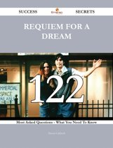 Requiem for a Dream 122 Success Secrets - 122 Most Asked Questions On Requiem for a Dream - What You Need To Know