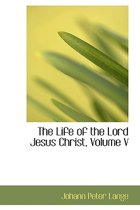 The Life of the Lord Jesus Christ, Volume V