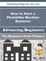 How to Start a Photolitho Machine Business (Beginners Guide)