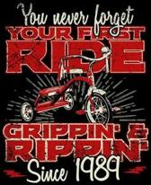 You Never Forget Your First Ride Grippin' & Rippin' Since 1989