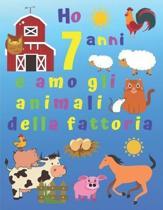 Ho 7 anni e amo gli animali della fattoria: Ho 7 anni e adoro gli animali della fattoria. I libri da colorare sono fantastici per l'apprendimento dei