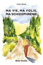 Boek cover Ma vie, ma folie, ma schizophrénie van Eloise Brochu
