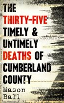 The Thirty-Five Timely & Untimely Deaths of Cumberland County