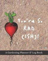 You're So Rad(ish)!: A Gardening Planner & Log Book: Perfect Must Have Gift For All Gardeners Enthusiasts (Monthly Planner, Budget Tracker,
