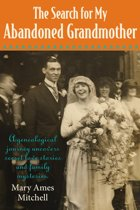 The Search for My Abandoned Grandmother: A genealogical journey uncovers secret love stories and family mysteries