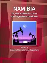 Namibia Oil, Gas Exploration Laws and Regulations Handbook Volume 1 Strategic Information and Regulations