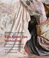 Een spoor van vernieling. Het Noord-Nederlandse katholieke kerkinterieur voor, tijdens en na de Beeldenstorm