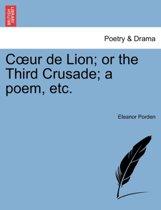 C Ur de Lion; Or the Third Crusade; A Poem, Etc.