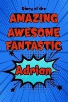 Diary of the Amazing Awesome Fantastic Adrian
