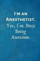 I'm an Anesthetist. Yes, I'm Busy Being Awesome.