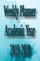 Weekly Planner Academic Year 2019-2020: Weekly Planner Academic Year 2019-2020