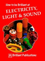 How to be Brilliant at Electricity, Light and Sound
