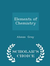 Elements of Chemistry - Scholar's Choice Edition