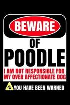 Beware of Poodle I Am Not Responsible For My Over Affectionate Dog You Have Been Warned