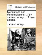 Meditations and Contemplations. ... by James Hervey, ... a New Edition.